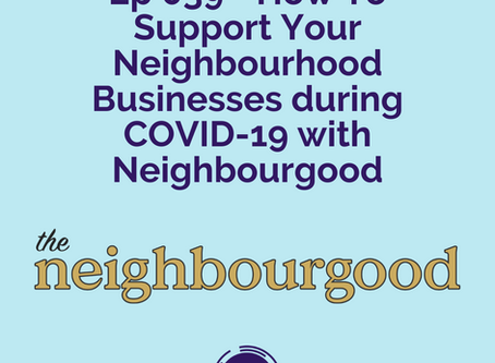 (SOCIETY) Ep 039 - How To Support Your Neighbourhood Businesses during COVID-19 with Neighbourgood