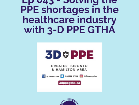 (SOCIETY) Ep 043 - Solving the PPE shortages in the healthcare industry with 3-D PPE GTHA