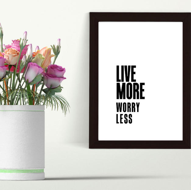 4. Live More Worry Less