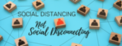 Social Distancing Not Disconnecting.png