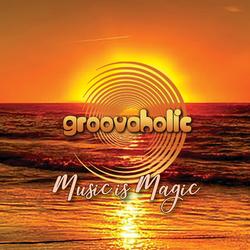 Groovaholic - Music is Magic