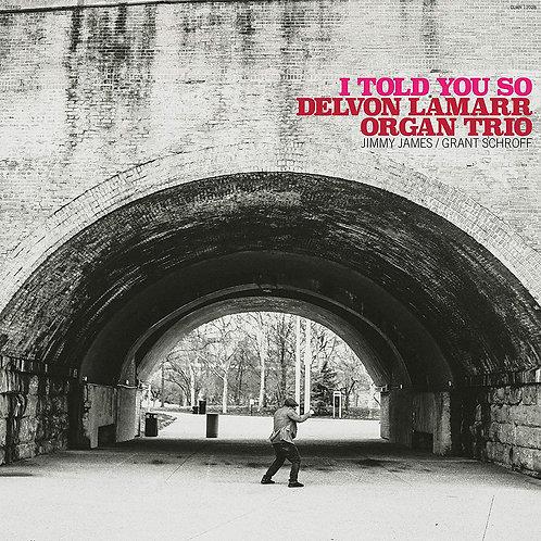 Delvon Lamarr Organ Trio - I Told You So CD Released 29/01/21