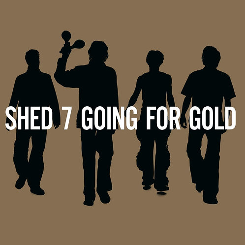 Shed 7  -Going For Gold LP Released 18/10/19