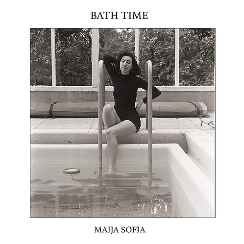 Maija Sofia - Bath Time LP Released 22/11/19