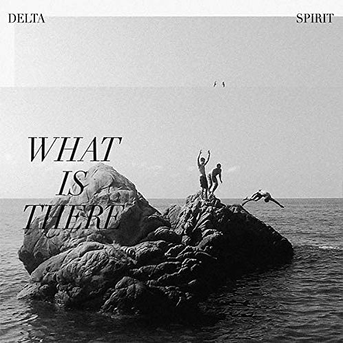 Delta Spirit - What Is There LP Released 11/09/20