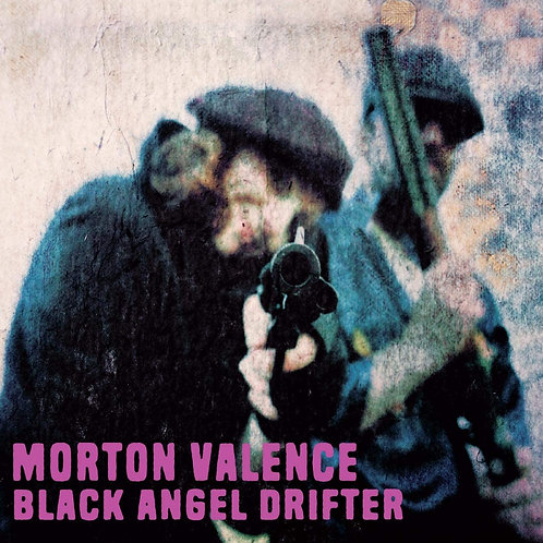 Morton Valence - Black Angel Drifter LP Released 12/03/21