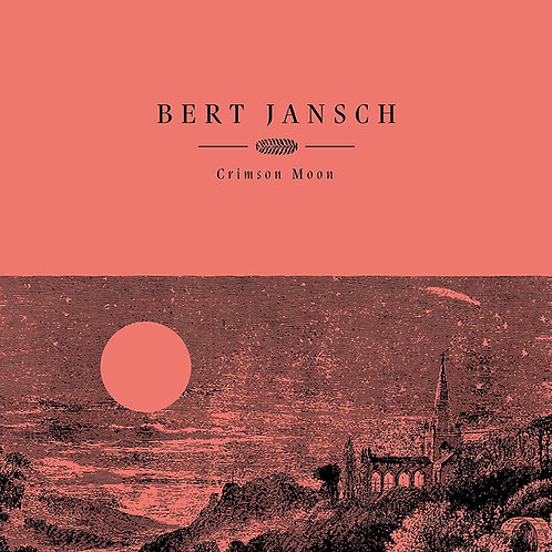 Bert Jansch - Crimson Moon LP Released 09/10/20