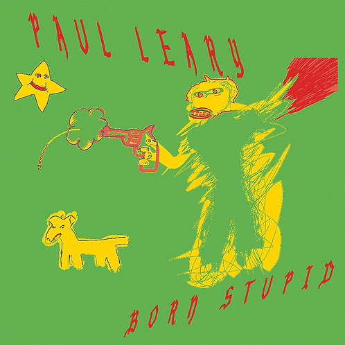 Paul Leary - Born Stupid LP Released 12/02/21