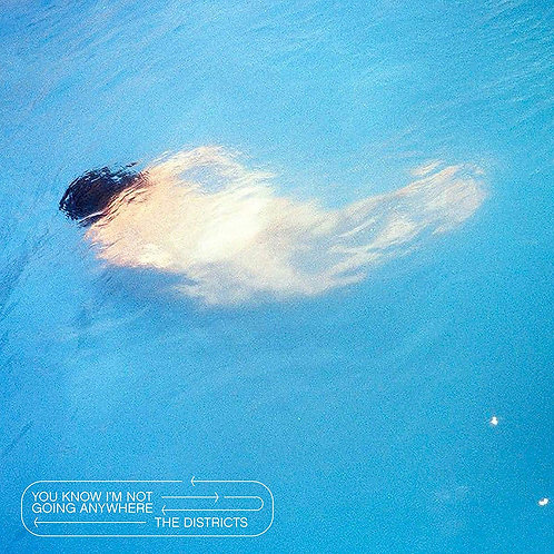 The Districts - You Know I'm Not Going Anywhere LP Released 13/03/20