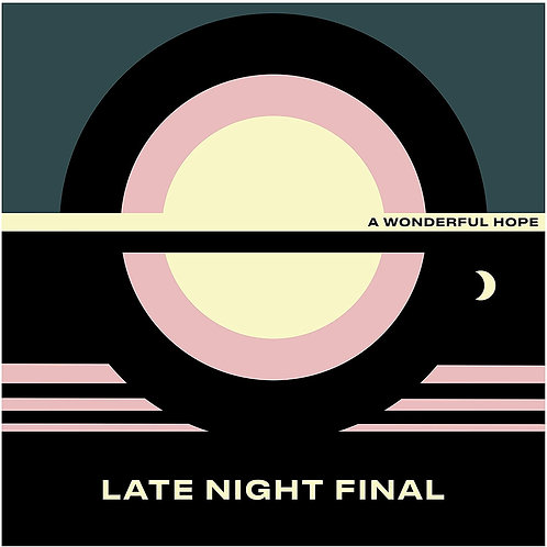 Late Night Final - A Wonderful Hope CD Released 11/12/20
