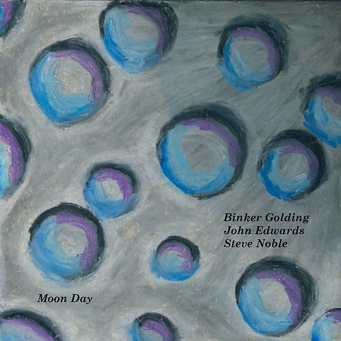 Binker Golding, John Edwards & Steve Noble - Moon Day Vinyl LP Released 09/04/21