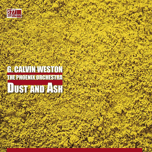 G. Calvin Weston With The Phoenix Orchestra - Dust And Ash LP Released 05/07/19