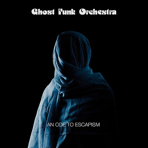 Ghost Funk Orchestra - An Ode To Escapism LP Released 13/11/20