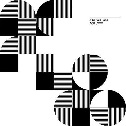A Certain Ratio - ACR Loco LP Released 25/09/20
