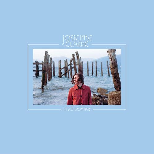 Josienne Clarke - In All Weather LP Released 08/11/19
