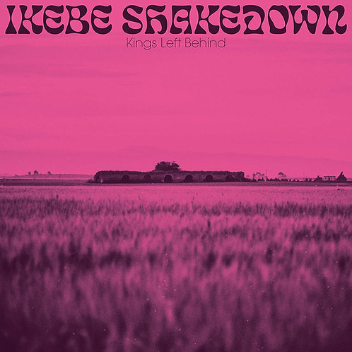 Ikebe Shakedown - Kings Left Behind CD Released 16/08/19