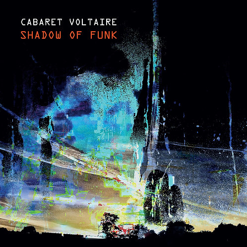 """Cabaret Voltaire - Shadow Of Funk 12"""" Released 26/02/21"""