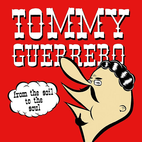 Tommy Guerrero - From The Soil To The Soul LP Released 26/07/19
