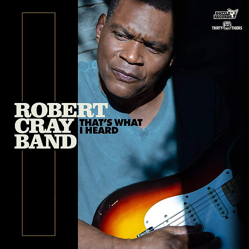 Robert Cray Band - That's What I Heard LP Released 28/02/20