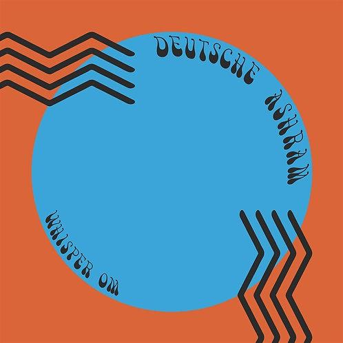 Deutsche Ashram - Whisper Om LP Released 14/02/20