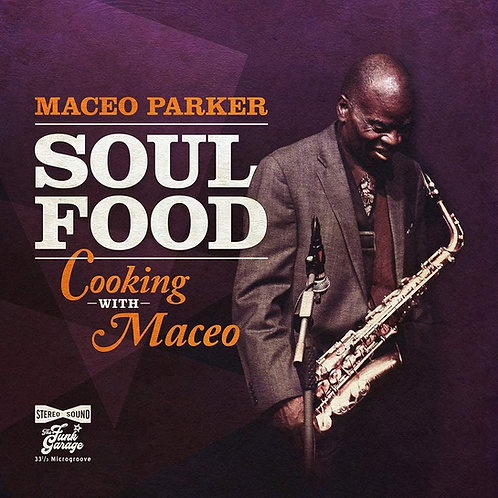 Maceo Parker - Soul Food - Cooking With Maceo LP Released 10/07/20