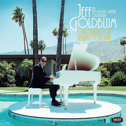 Jeff Goldblum - I Shouldn't Be Telling You This LP Released 01/11/19