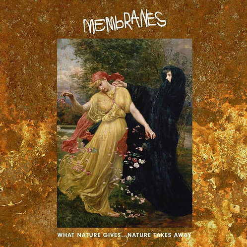 Membranes - What Nature Gives... Nature Takes Away CD Released 07/06/19