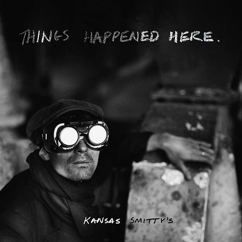 Kansas Smitty's - Things Happened Here LP Released 26/06/20