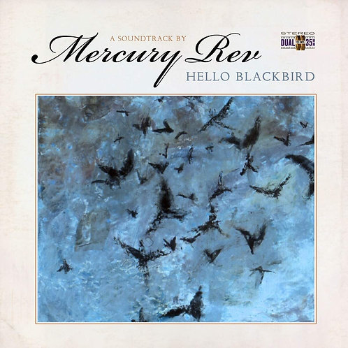 Mercury Rev - Hello Blackbird (A Soundtrack By) LP Released 25/09/20