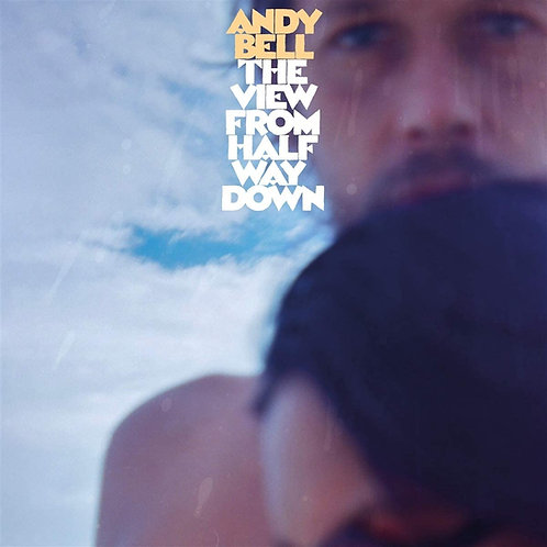 Andy Bell - The View From Halfway Down LP Released 09/10/20