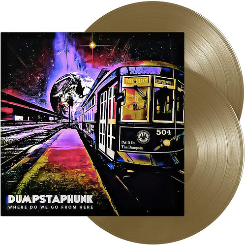 Dumpstaphunk - Where Do We Go From Here - Gold Vinyl LP Released 23/04/21