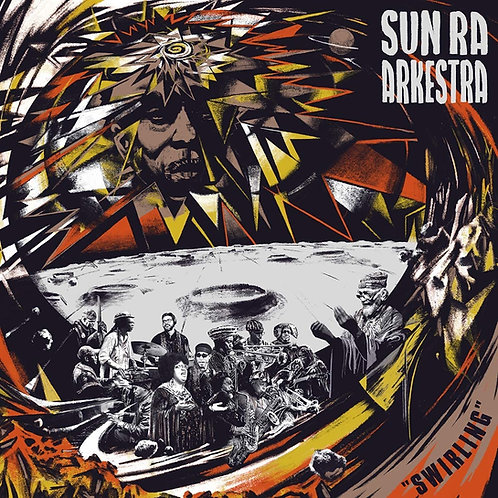 Sun Ra Arkestra - Swirling LP Released 30/10/20