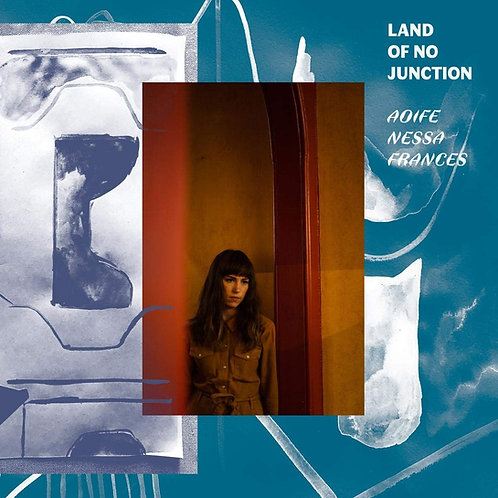 Aoife Nessa Frances - Land Of No Junction LP Released 17/01/20