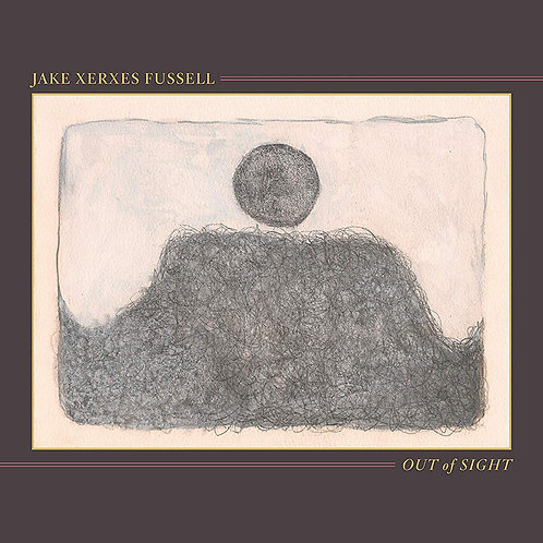 Jake Xerxes Fussell - Out Of Sight LP Released 07/06/19