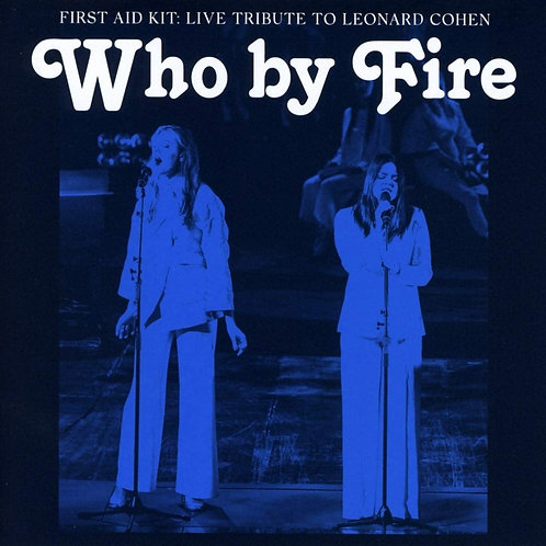 First Aid Kit - Who By Fire (Live Tribute To Leonard Cohen) CD Released 26/03/21
