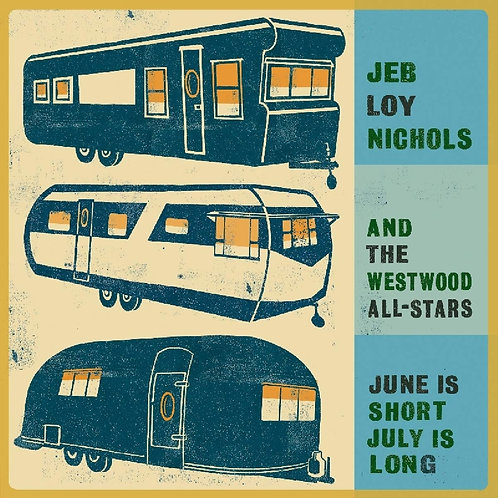 Jeb Loy Nichols - June Is Short, July Is Long LP Released 05/07/19