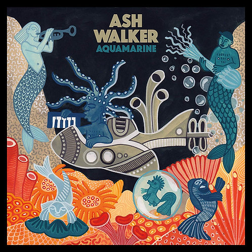 Ash Walker - Aquamarine LP Released 19/07/19