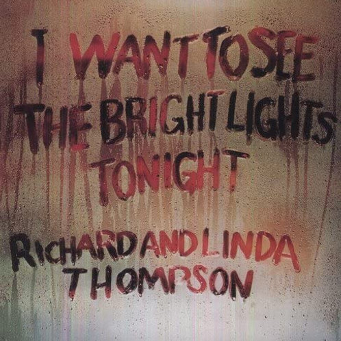Richard And Linda Thompson - I Want To See The Bright Lights Tonight LP 11/09/20