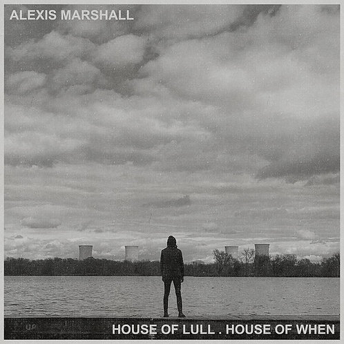 Alexis Marshall - House Of Lull . House Of When LP Released 23/07/21