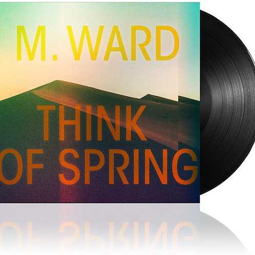 M. Ward - Think Of Spring LP Released 05/02/21