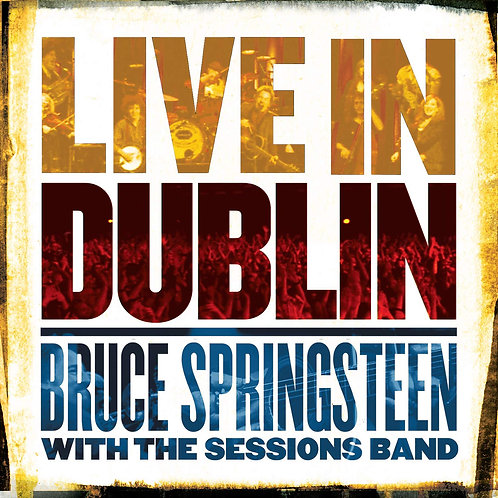 Bruce Springsteen With The Sessions Band - Live In Dublin LP Released 21/02/20