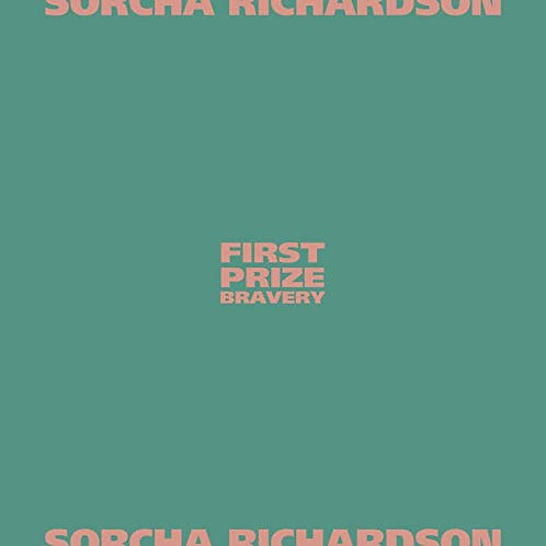 Sorcha Richardson - First Prize Bravery LP Released 15/11/19