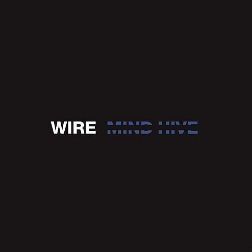 Wire - Mind Hive LP Released 24/01/20