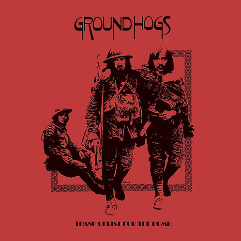 Groundhogs - Thank Christ For The Bomb CD Released 31/01/20