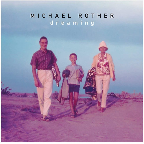 Michael Rother - Dreaming LP Released 04/09/20