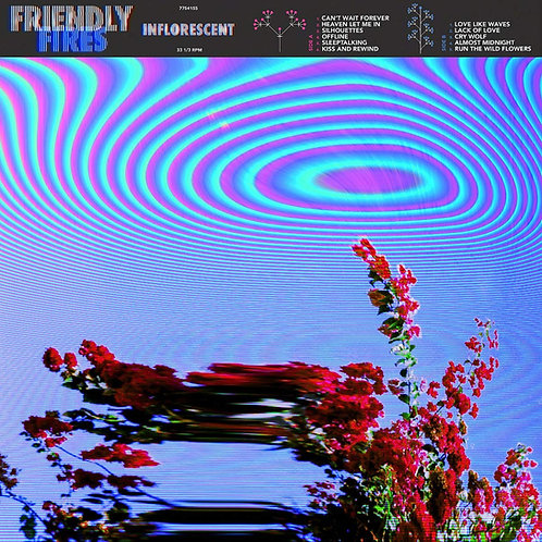 Friendly Fires - Inflorescent LP Released 16/08/19
