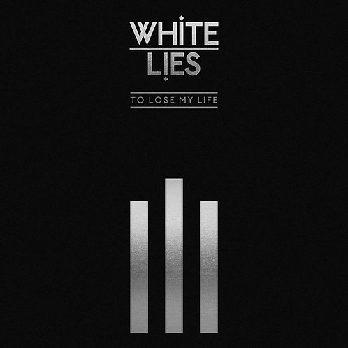 White Lies - To Lose My Life CD Released 25/10/19