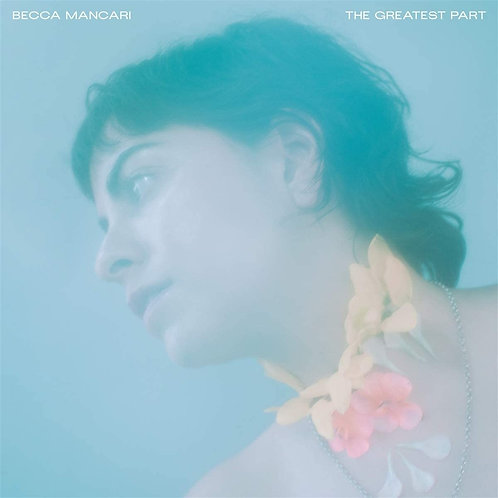 Becca Mancari - The Greatest Part LP Released 26/06/20