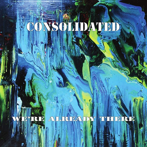 Consolidated - We're Already There LP Released 19/03/21