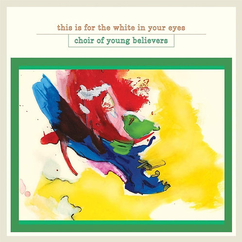 Choir Of Young Believers - This Is For The White In Your Eyes LP 15/11/19